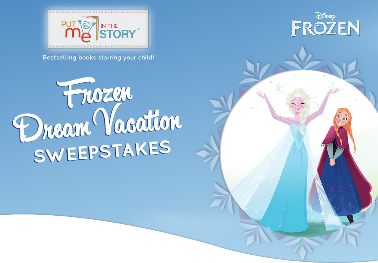 Put Me In The Story-Bestselling books starring you child! Frozen Dream Vacation Sweepstakes.