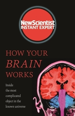 New scientist instant expert book series new scientist instant expert how your brain works fandeluxe Ebook collections