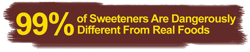 [c5fec082-99-percent-of-sweeteners-are-dangerously-different-from-real-foods]