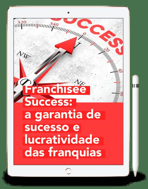 Franchisee Success: as vantagens de um negócio baseado no sucesso do cliente 1
